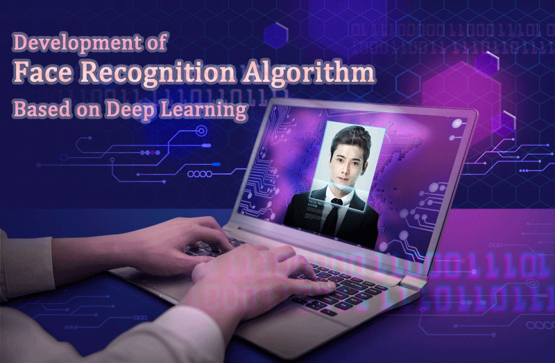Development of Face Recognition Algorithm based on Deep Learning